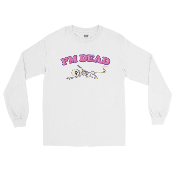 "Adorned By Chi White / S Miles Jai ""I'm Dead"" Unisex Long Sleeve T-Shirt (more colors)"