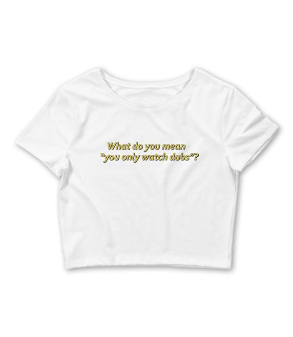 "Adorned By Chi ""What Do You Mean You Only Watch Dubs?!"" Women's Crop Tee"