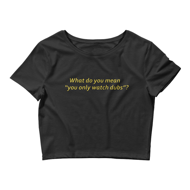 "Adorned By Chi Black / XS/SM ""What Do You Mean You Only Watch Dubs?!"" Women's Crop Tee"