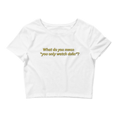 """What Do You Mean You Only Watch Dubs?!"" Women's Crop Tee"