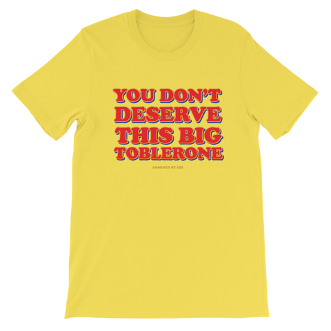 "Adorned By Chi Yellow / S ""You don't deserve this big Toblerone"" Short-Sleeve Unisex T-Shirt (More Colors)"