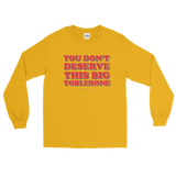 "Adorned By Chi Gold / S ""You don't deserve this big Toblerone"" Unisex Long Sleeve T-Shirt (More Colors)"
