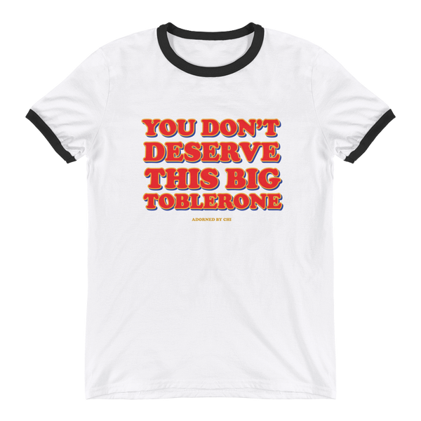 "Adorned By Chi S ""You don't deserve this big Toblerone"" Unisex Ringer T-Shirt"