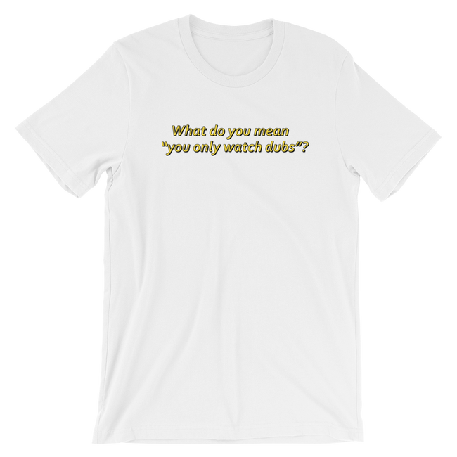 "Adorned By Chi S ""You Only Watch Dubs?!"" Short-Sleeve Unisex T-Shirt"