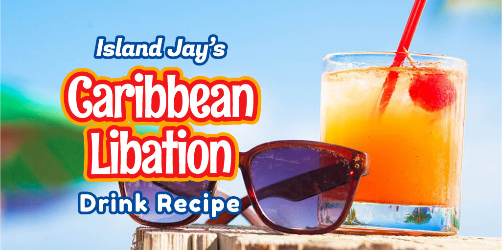 Island Jay's Caribbean Libation Drink Recipe