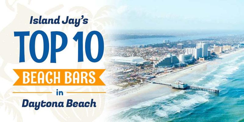 Top 10 Beach Bars in Daytona Beach - IslandJay