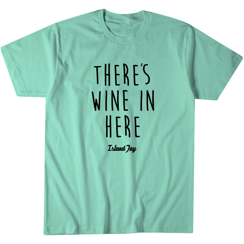 There's Wine In Here T-Shirt