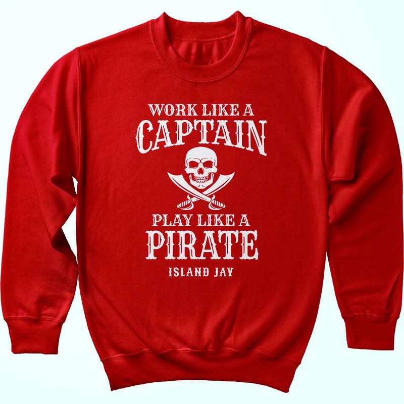 Work Like A Captain Play Like A Pirate Sweatshirt