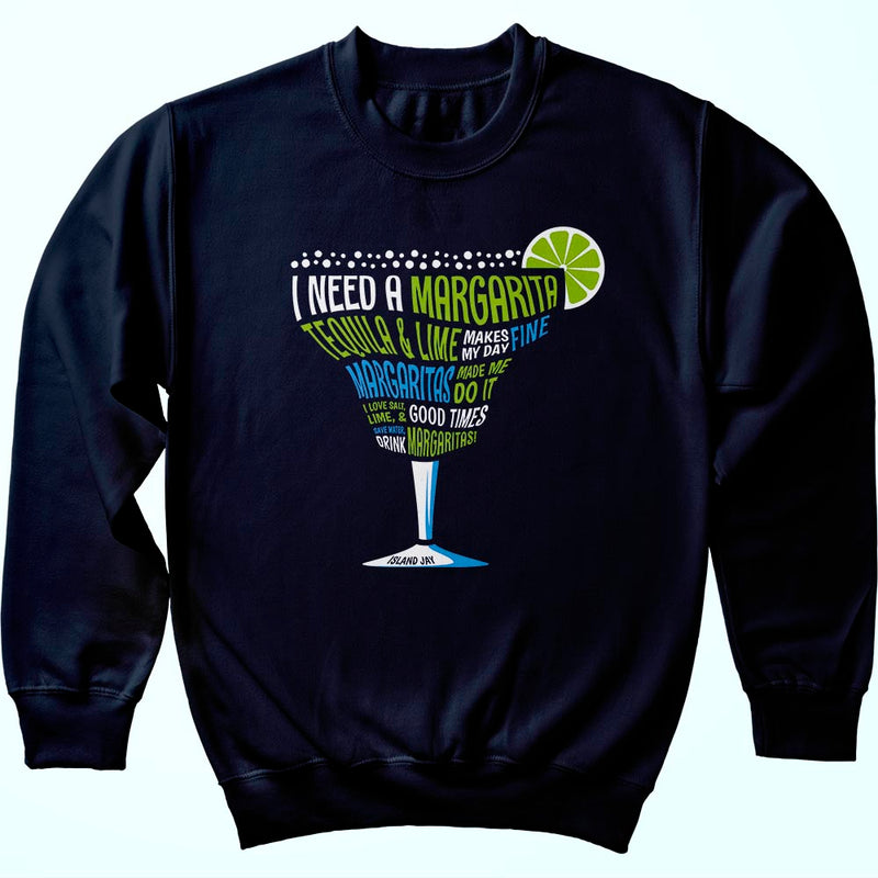 I Need A Margarita Sweatshirt