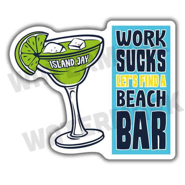 Work Sucks Let's Find A Beach Bar Die Cut Beach Sticker