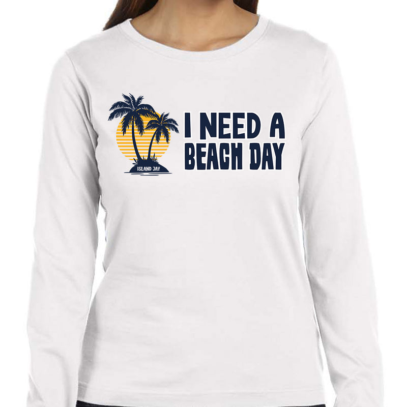 Ladies I Need A Beach Day Long Sleeve T-Shirt