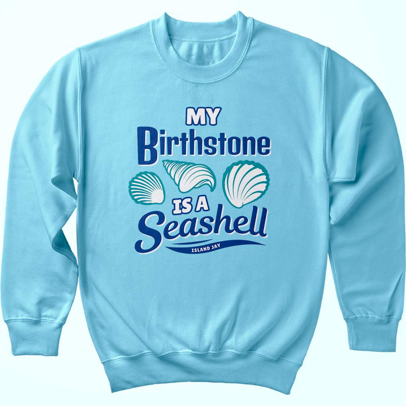 My Birthstone Is A Seashell Sweatshirt