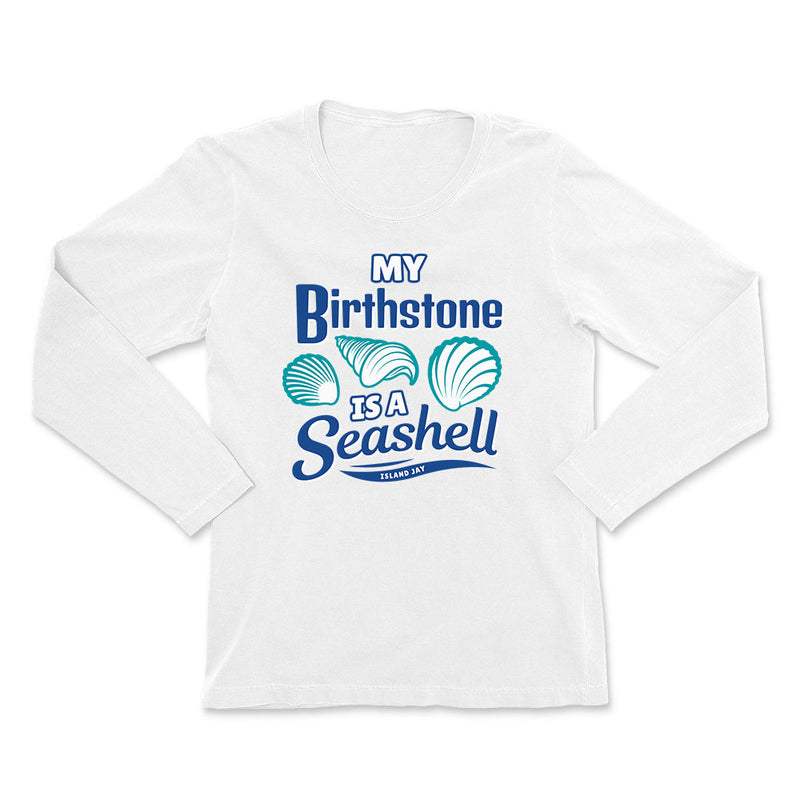 Ladies My Birthstone is A Seashell Long Sleeve T-Shirt
