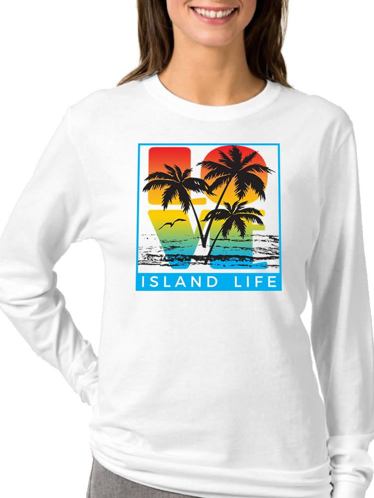 Ladies Love Island Life Long Sleeve T-Shirt