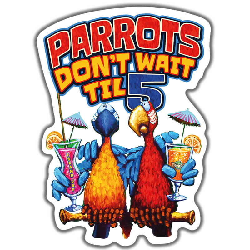 Parrots Don't Wait Til 5 Sticker