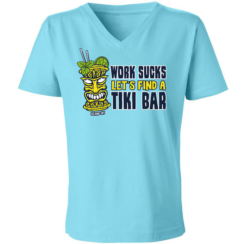 Ladies Work Sucks Let's Find A Tiki Bar V-Neck T-Shirt