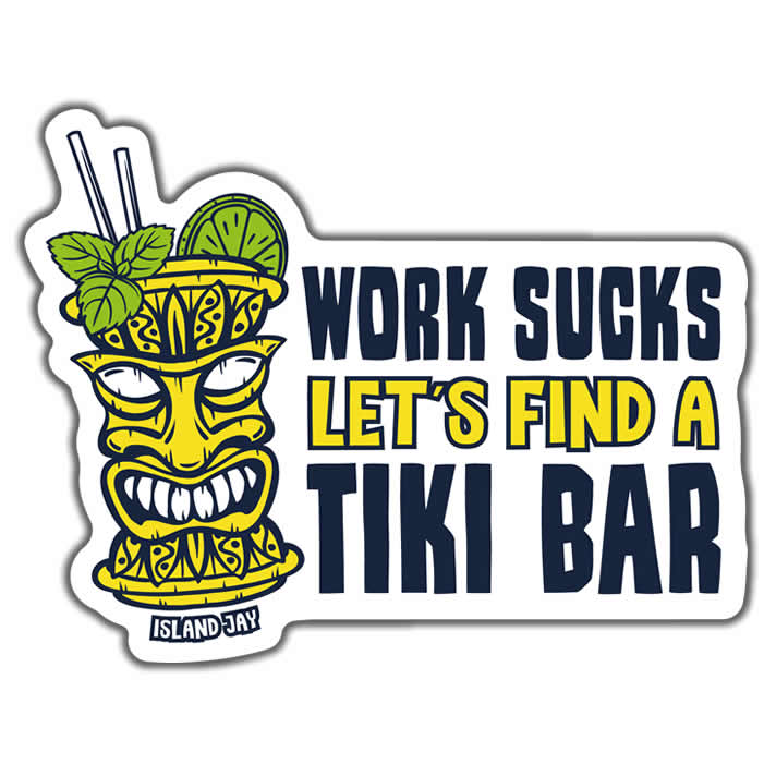 Work Sucks Let S Go To The Tiki Bar 5 Quot Sticker Islandjay