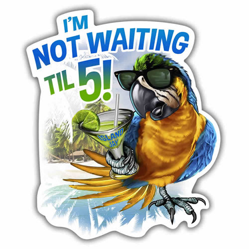 I'm Not Waiting Til 5 Parrot Beach Sticker