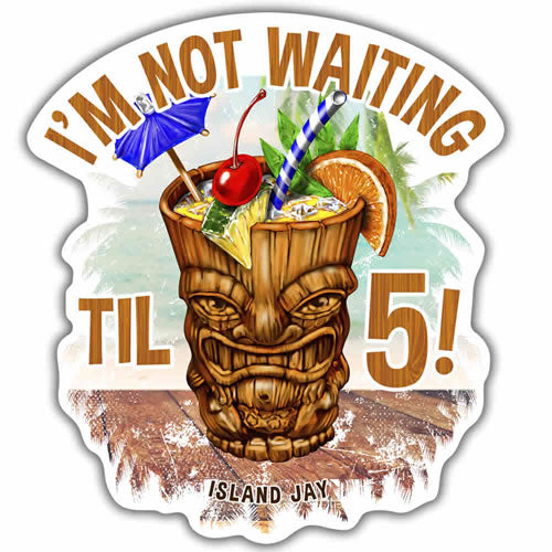 I'm Not Waiting Til 5 Tiki Beach Sticker