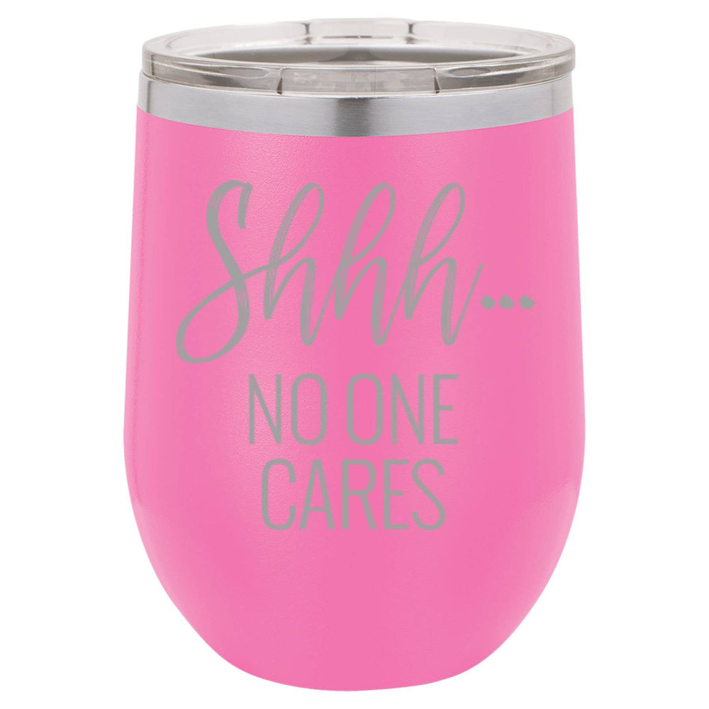 Shhh... No One Cares Wine Mug