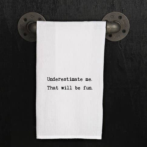 Underestimate Me That Will Be Fun Towel