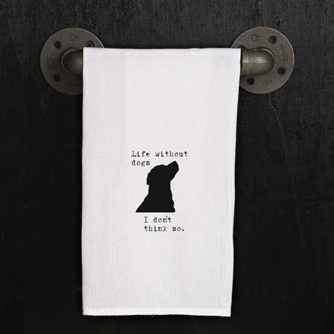 Life Without Dogs I Don't Think So Towel