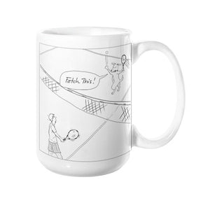 """Fetch This!"" Mug for Dog and Tennis Lovers. Who's fetching the ball NOW, huh?? (This is a great Tennis Gift!) - Gordon Wear"