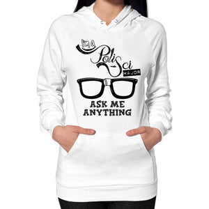 I'M A POLISCI MAJOR - ASK ME ANYTHING DESIGN Hoodie (on woman) - Gordon Wear