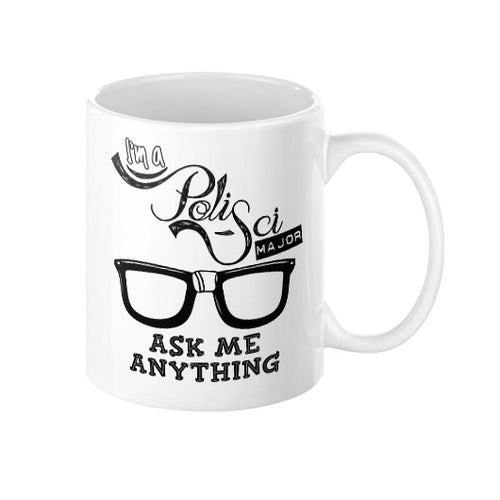 I'M A POLISCI MAJOR ASK ME ANYTHING MUG –BEST GIFT FOR COLLEGE STUDENTS AND POLITICAL SCIENCE MAJORS - Gordon Wear