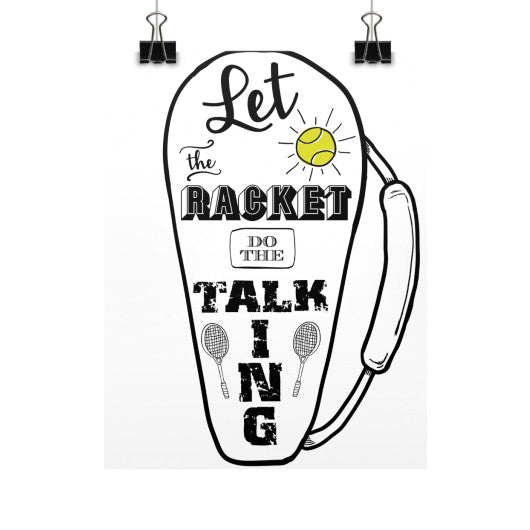 Let the Racket Do the Talking for Tennis/Badminton Vertical Fine Art Prints (Posters) - Gordon Wear