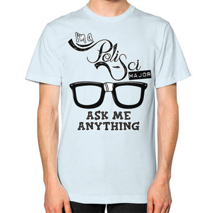 I'm a PoliSci Major - Ask Me Anything Design Unisex T-Shirt (on man) - Gordon Wear