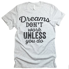 dreams don't work shirt