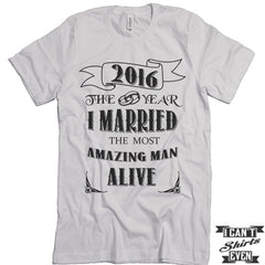 2016 The Year I Married The Most Amazing Man Alive T shirt.