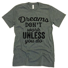 dreams don't work t-shirt