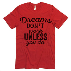 dreams don't work tee