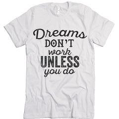 dreams don't work tee shirt