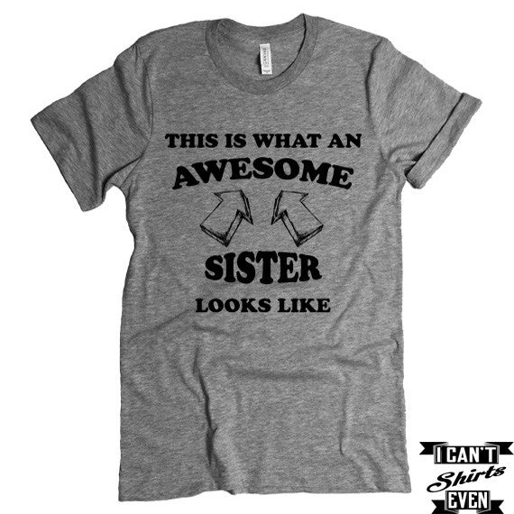This Is What An  Awesome Sister Looks Like T-Shirt. Funny Shirt For Sister. Birthday Gift.