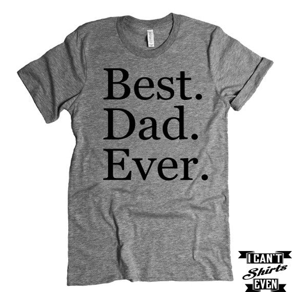 Best Dad Ever T-Shirt. Father To Be Shirt. Father's Day T shirt.