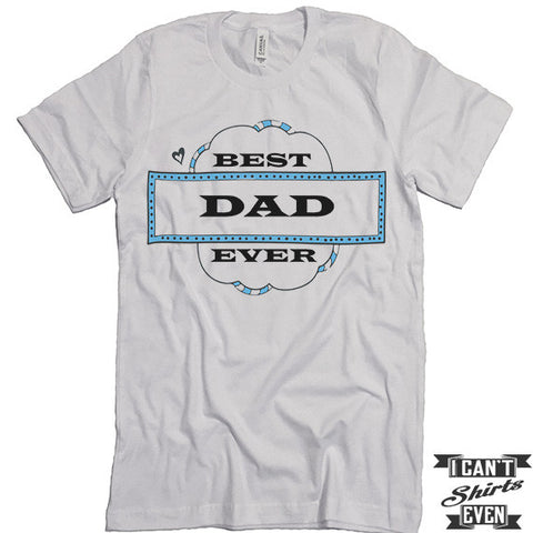 Best Dad Ever Shirt. Best Dad Shirt. Dad t shirts. Unisex Tee.