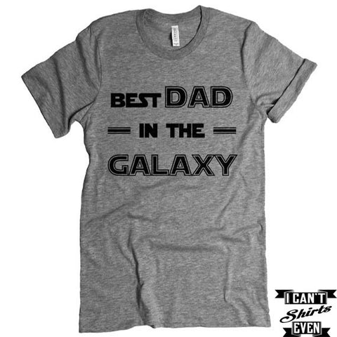 Best Dad In The Galaxy T-Shirt. Father To Be Shirt. Father's Day T shirt