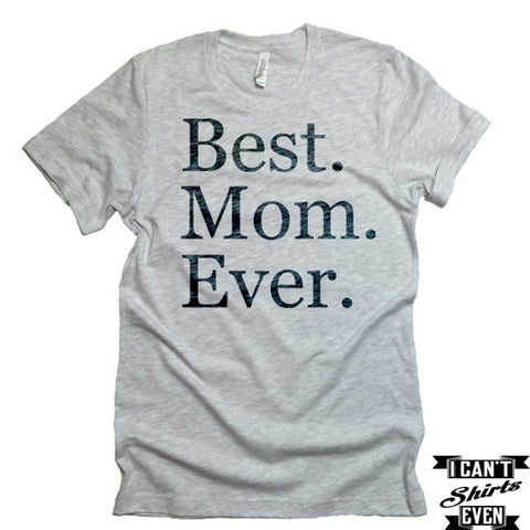 Best Mom Ever T-Shirt. MomTo Be Shirt. Mother's Day T shirt