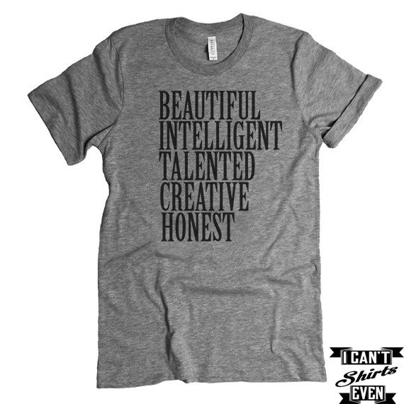 Beautiful Intelligent Talented Creative Honest T-shirt  Funny Tee. Personalized T-shirt.