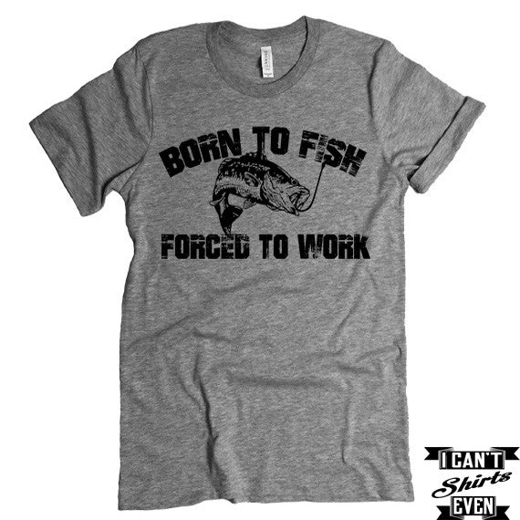 Born To Fish Forced To Work T-shirt  Funny Tee. Personalized T-shirt.