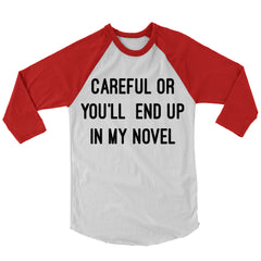 Careful Or You'll End Up In My Novel Baseball Shirt