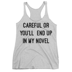 Careful Or You'll End Up In My Novel Racerback Tank Top.
