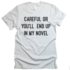 Careful Or You'll End Up In My Novel T-shirt