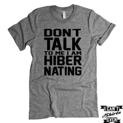 Don't Talk To Me I Am Hibernating T shirt. Funny Tee. Personalized T-shirt.