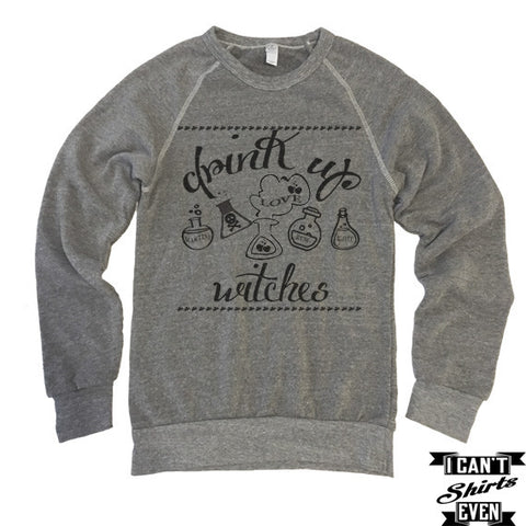 Drink Up Witches Halloween Shirt. Eco-Fleece Unisex Sweatshirt.