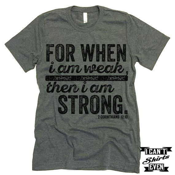 For When I Am Week Then I Am Strong T-Shirt.