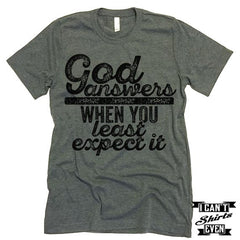 God Answers When You Least Expect It Shirt.